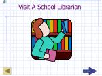 visit a school librarian