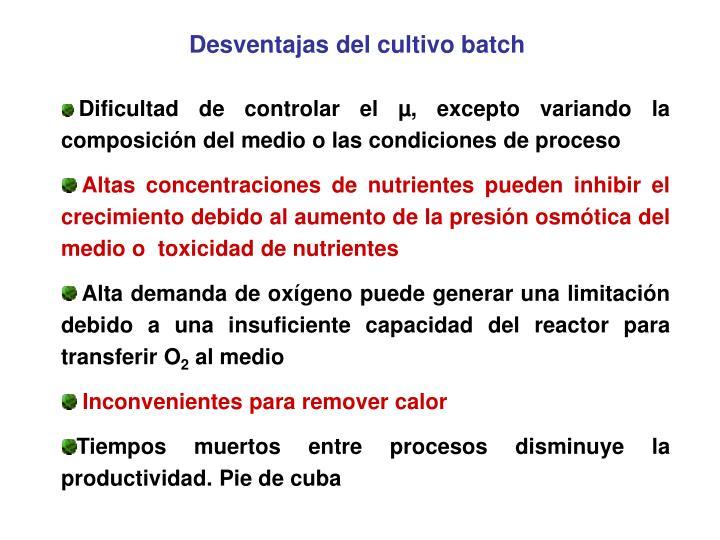 Desventajas del cultivo batch