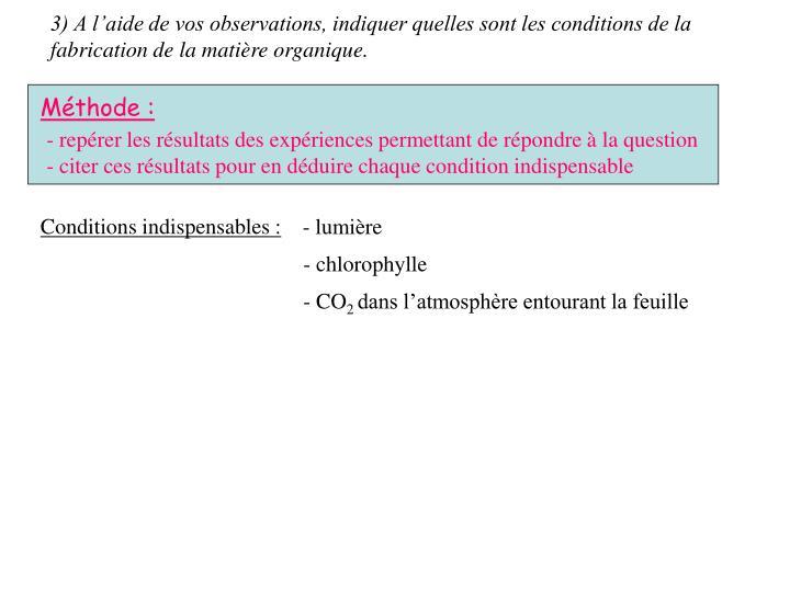 3) A l'aide de vos observations, indiquer quelles sont les conditions de la fabrication de la matière organique.