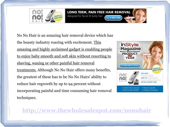 No No Hair is an amazing hair removal device which has the beauty industry roaring with excitement.