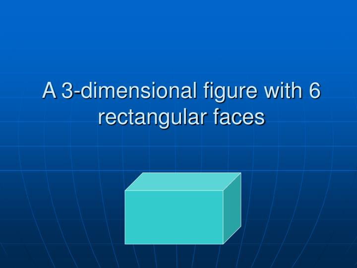 A 3-dimensional figure with 6 rectangular faces