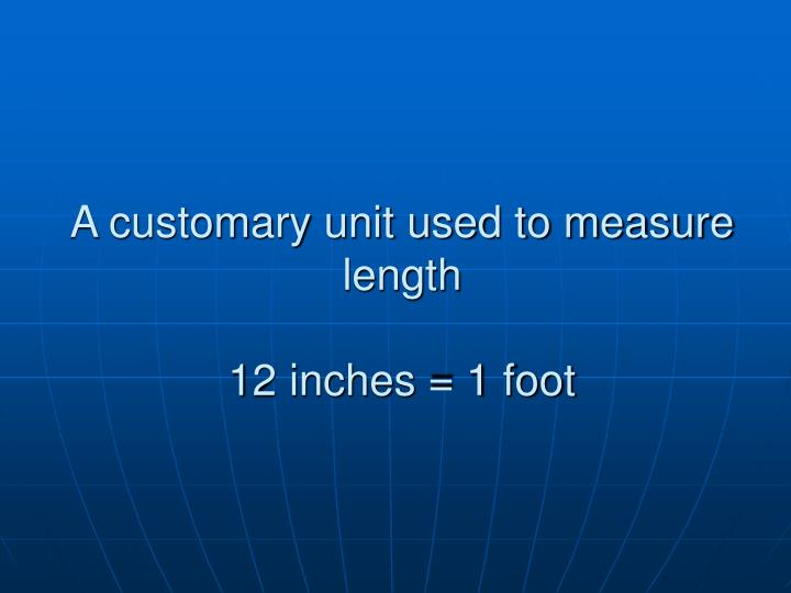 A customary unit used to measure length
