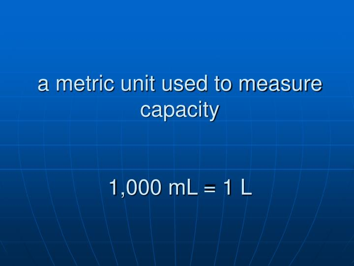 a metric unit used to measure capacity