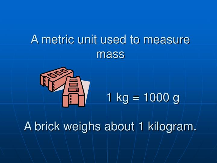 A metric unit used to measure mass