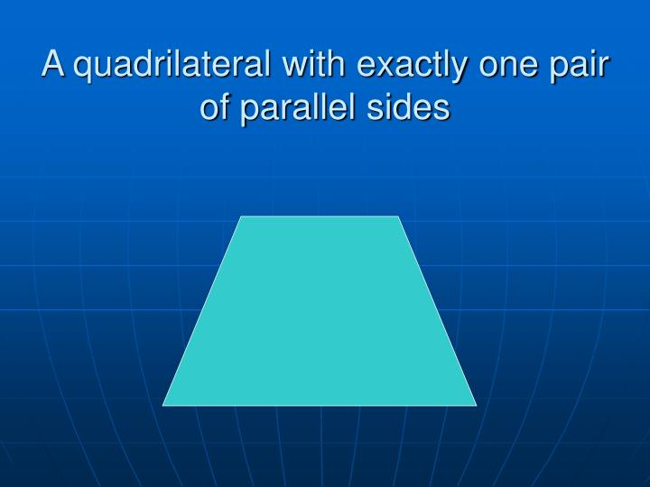 A quadrilateral with exactly one pair of parallel sides