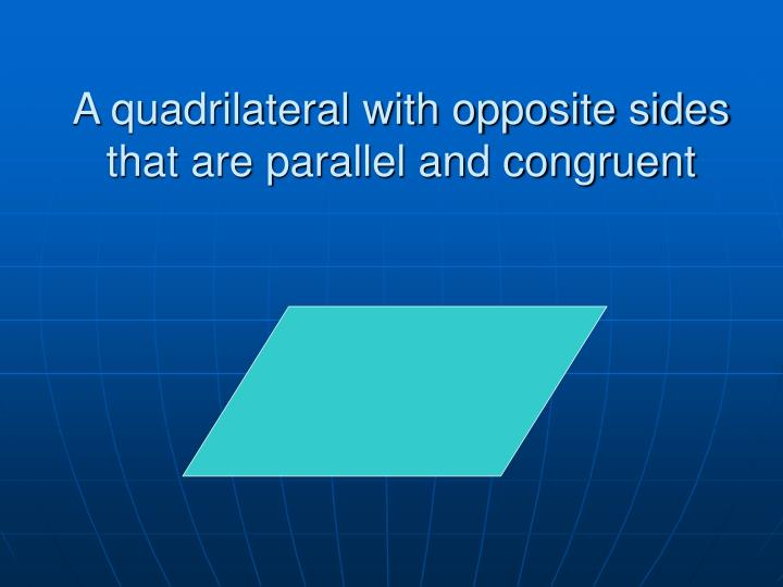 A quadrilateral with opposite sides that are parallel and congruent