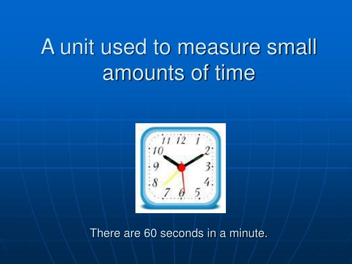 A unit used to measure small amounts of time