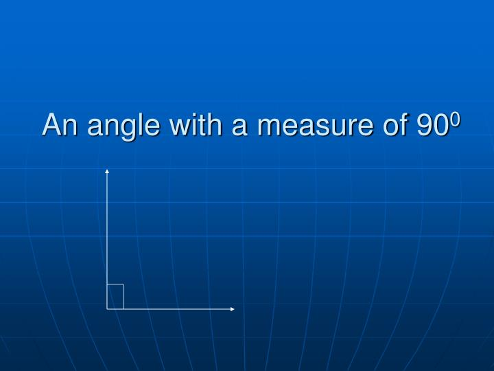 An angle with a measure of 90