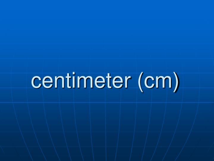 centimeter (cm)