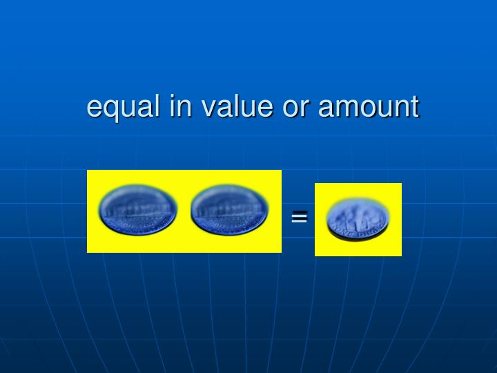 equal in value or amount
