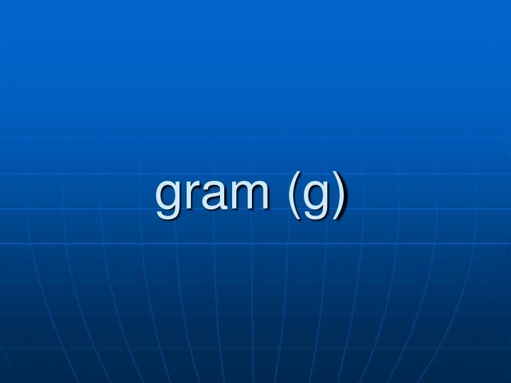 gram (g)