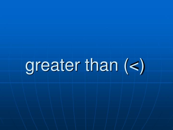 greater than (<)
