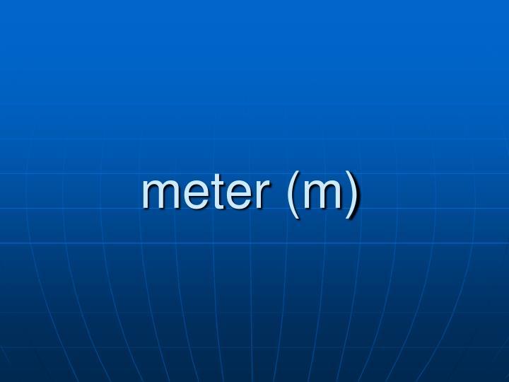 meter (m)
