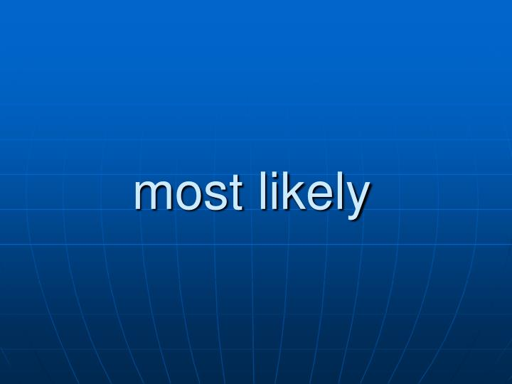 most likely