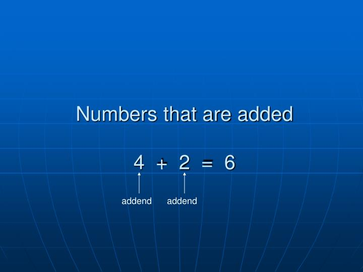 Numbers that are added