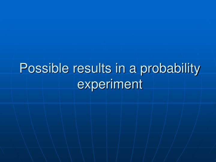 Possible results in a probability experiment