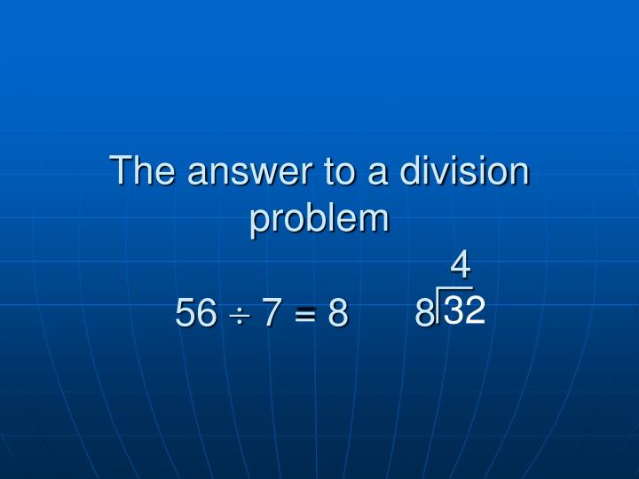 The answer to a division problem