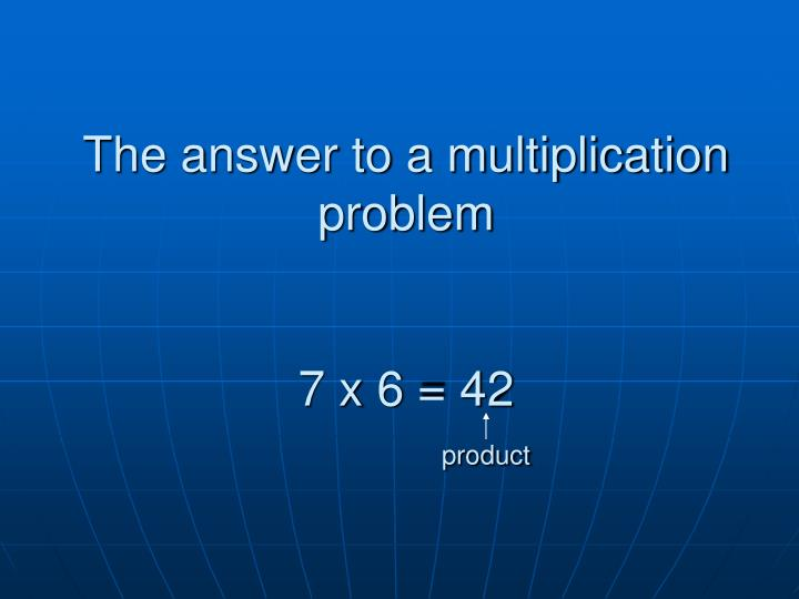 The answer to a multiplication problem