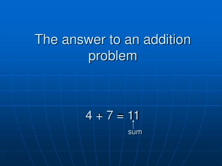The answer to an addition problem