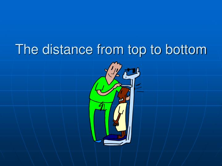 The distance from top to bottom