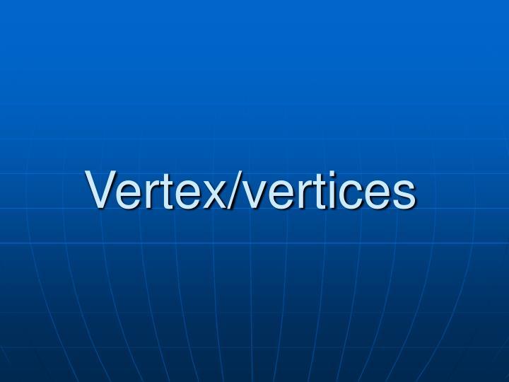 Vertex/vertices