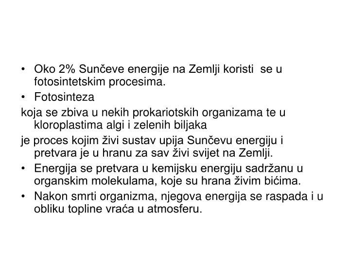 Oko 2% Sunčeve energije na Zemlji koristi  se u fotosintetskim procesima.