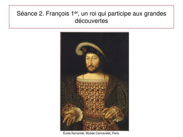 Séance 2. François 1