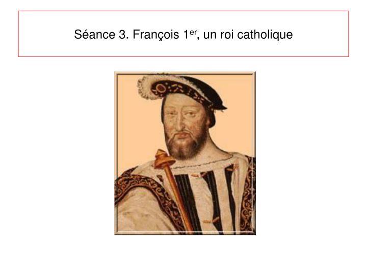Séance 3. François 1