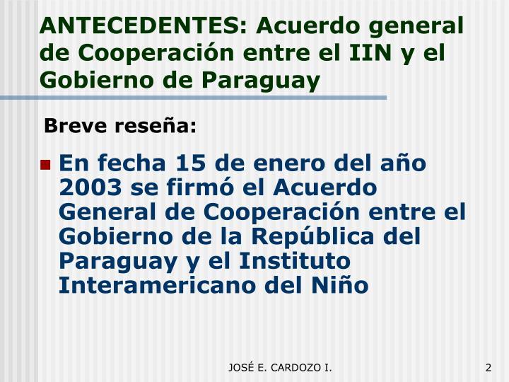 ANTECEDENTES: Acuerdo general de Cooperación entre el IIN y el Gobierno de Paraguay