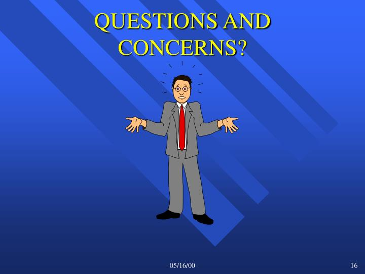 QUESTIONS AND CONCERNS?