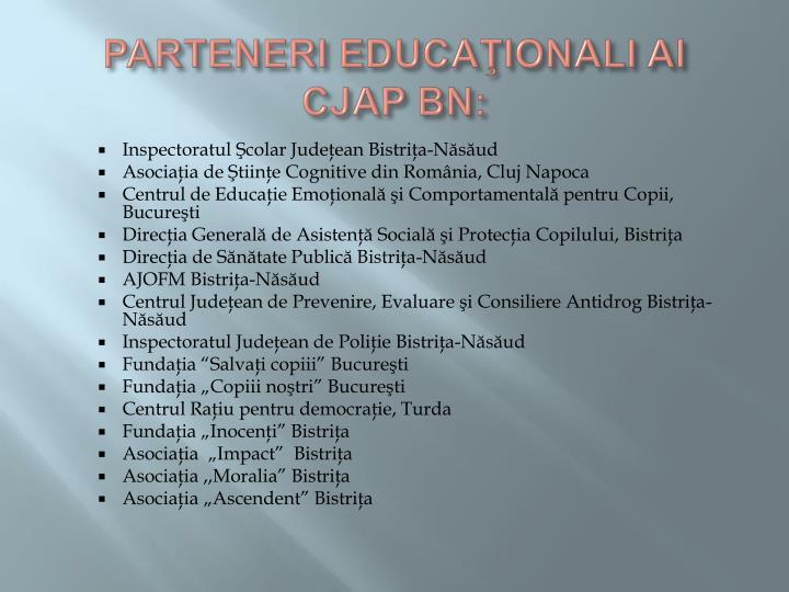 PARTENERI EDUCAŢIONALI AI CJAP BN: