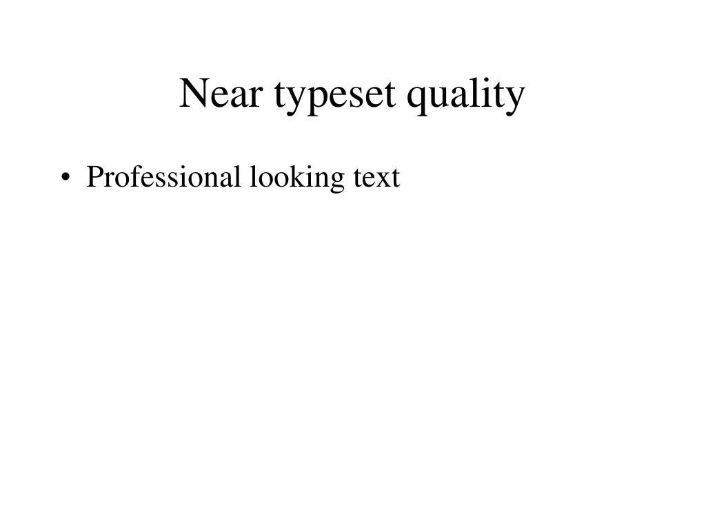 Near typeset quality