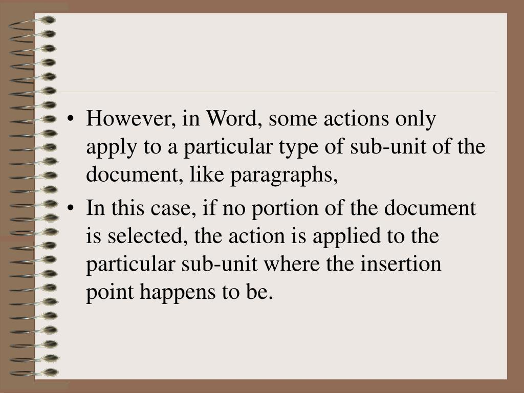 However, in Word, some actions only apply to a particular type of sub-unit of the document, like paragraphs,