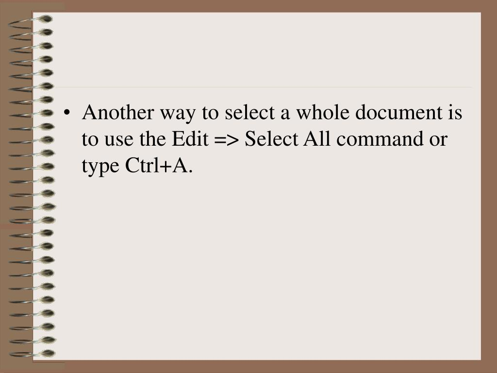 Another way to select a whole document is to use the Edit => Select All command or type Ctrl+A.