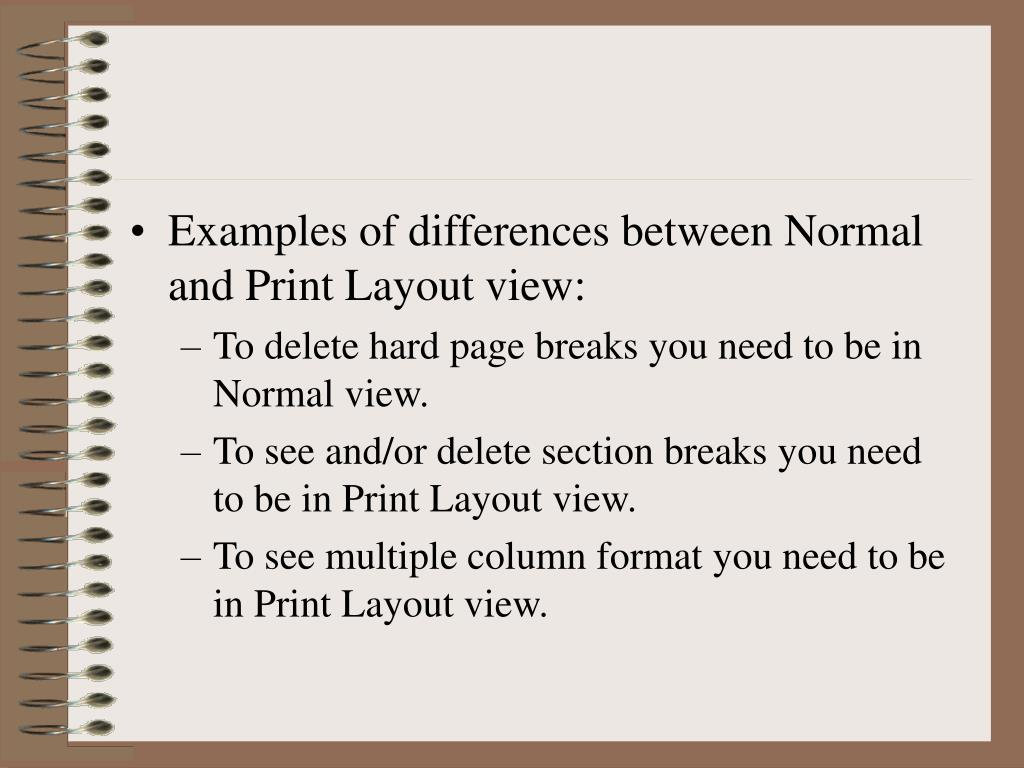 Examples of differences between Normal and Print Layout view: