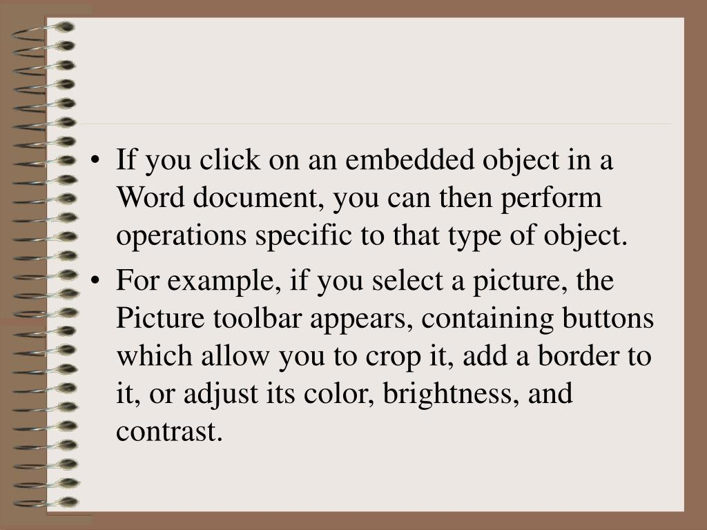 If you click on an embedded object in a Word document, you can then perform operations specific to that type of object.