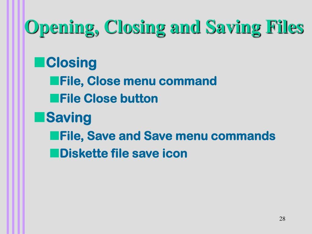 Opening, Closing and Saving Files