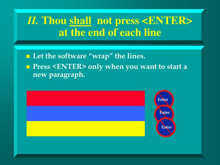 Ii thou shall not press enter at the end of each line