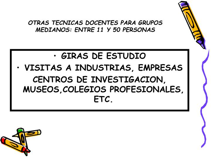 OTRAS TECNICAS DOCENTES PARA GRUPOS MEDIANOS: ENTRE 11 Y 50 PERSONAS