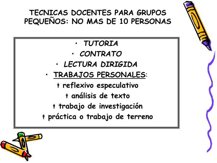 TECNICAS DOCENTES PARA GRUPOS PEQUEÑOS: NO MAS DE 10 PERSONAS