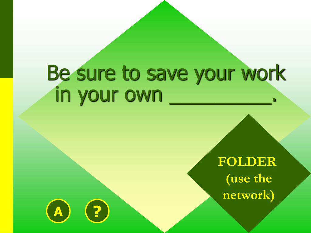 Be sure to save your work in your own _________.