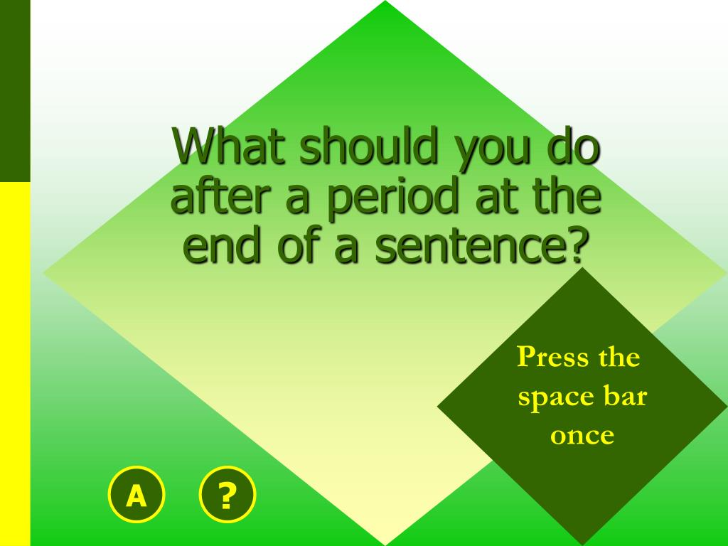 What should you do after a period at the end of a sentence?