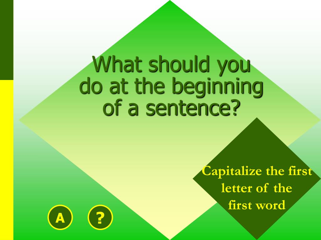 What should you do at the beginning of a sentence?
