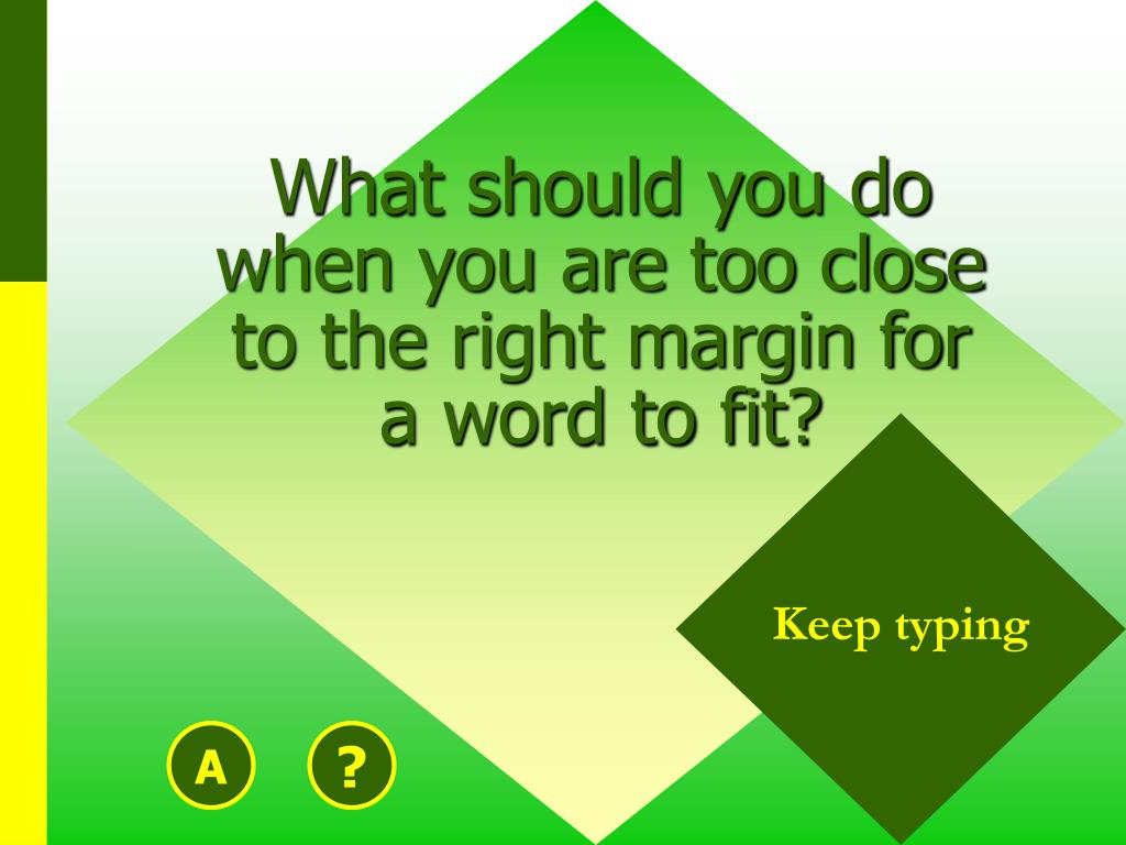 What should you do when you are too close to the right margin for a word to fit?