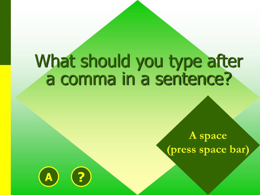 What should you type after a comma in a sentence?