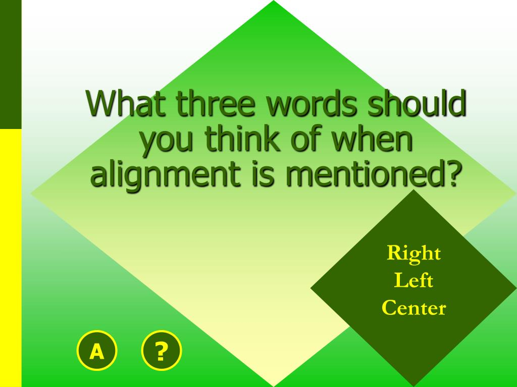 What three words should you think of when alignment is mentioned?