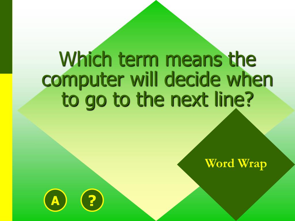Which term means the computer will decide when to go to the next line?