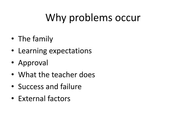 Why problems occur