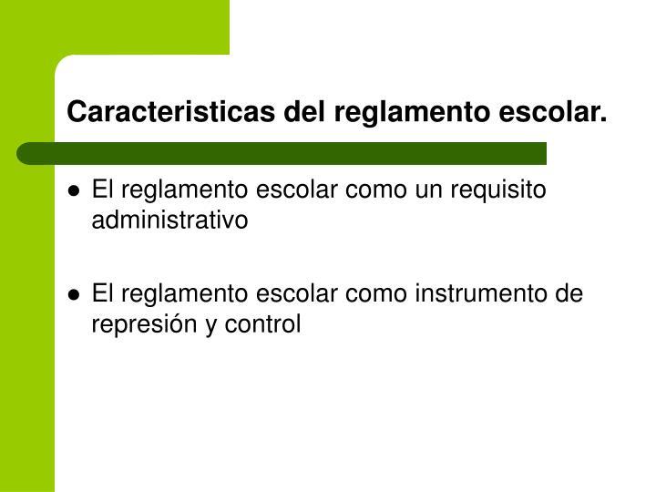 Caracteristicas del reglamento escolar.