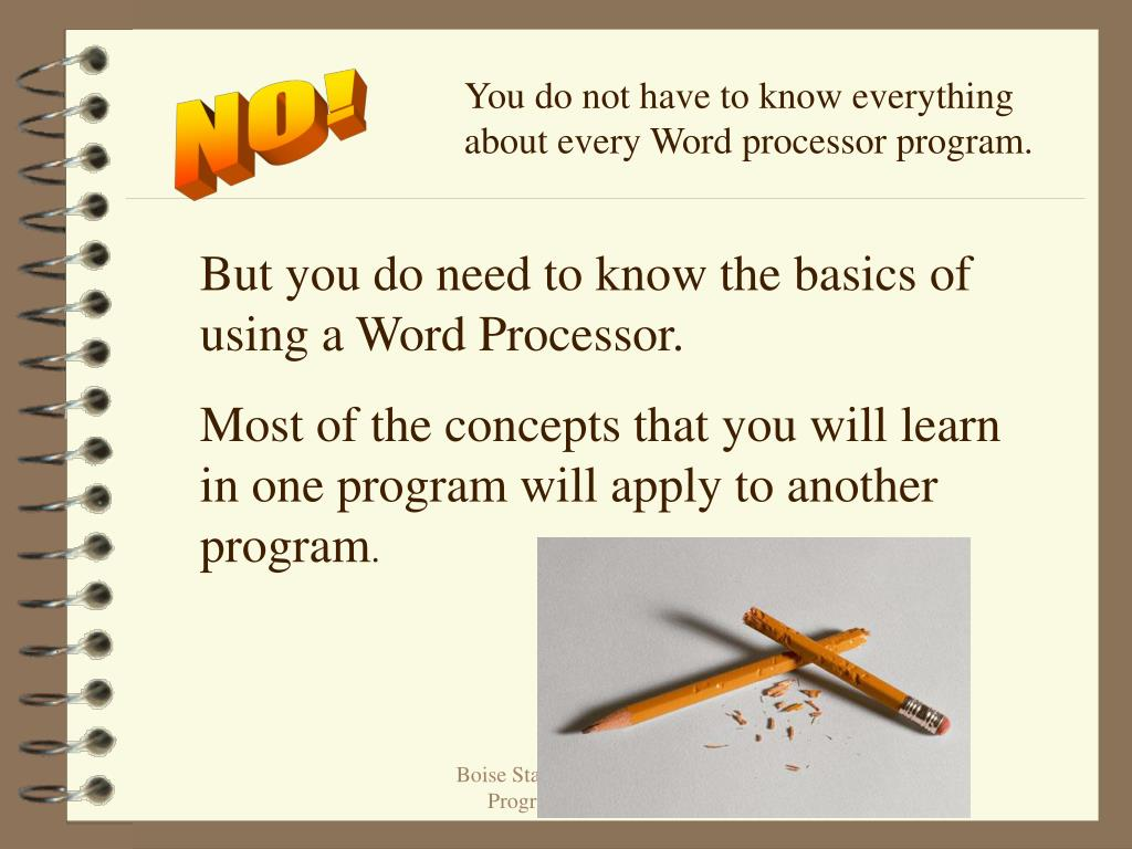 You do not have to know everything about every Word processor program.